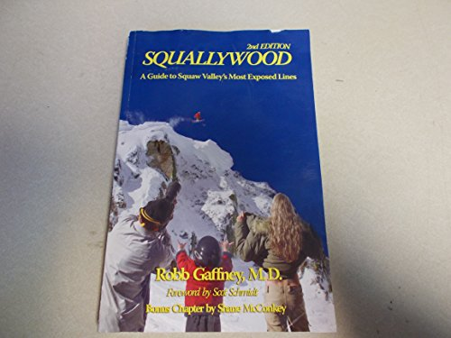 9781424320172: Squallywood, a Guide to Squaw Valley's Most Exposed Lines, 2nd Edition (2006)