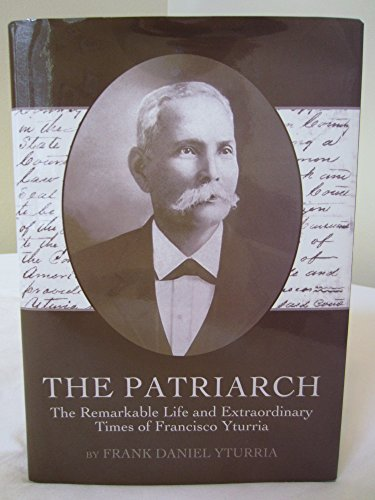 9781424321605: The Patriarch: The Remarkable Life and Extraordinary Times of Francisco Yturria