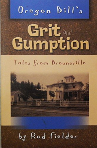 Oregon Bill's Grit and Gumption Tales from Brownsville: Rod Fielder