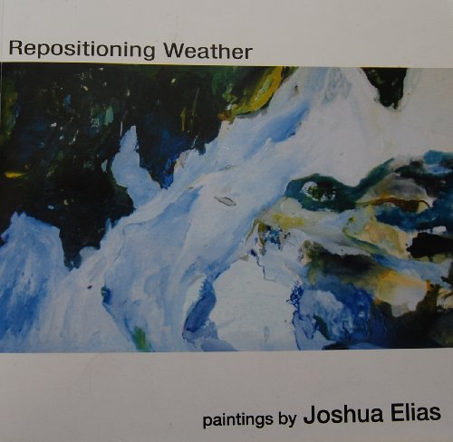 9781424328956: Repositioning Weather: Paintings By Joshua Elias