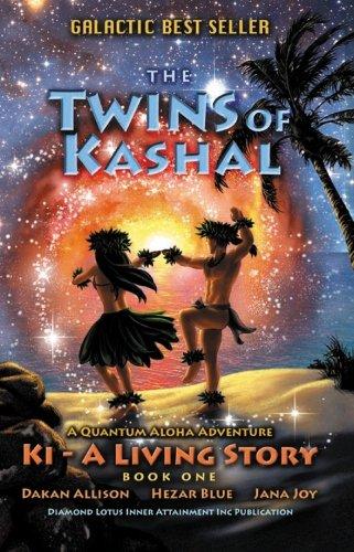 The Twins of Kashal: Ki, A Living Story, Book One - A Quantum Aloha Adventure: Allison, Dakan. Blue...