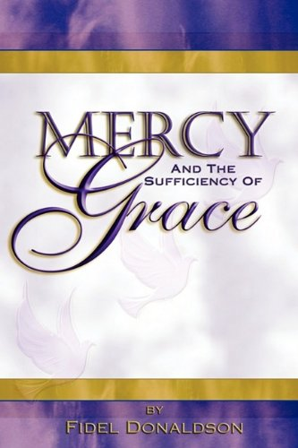 Mercy and The Sufficiency of Grace: Fidel M Donaldson