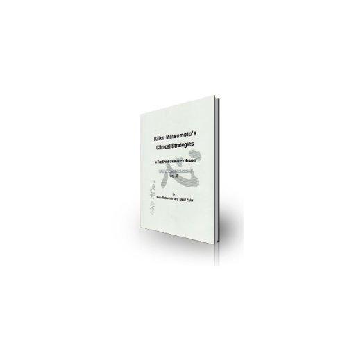 Kiiko Matsumoto's Clinical Strategies. In the Spirit of Master Nagano. Volume 2: Matsumoto, ...