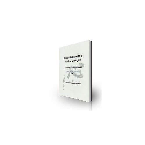 9781424340491: Kiiko Matsumoto's Clinical Strategies. In the Spirit of Master Nagano. Volume 2