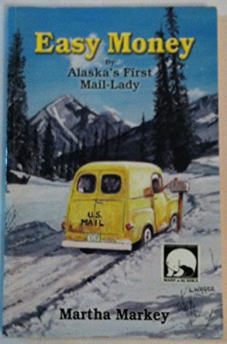 Easy Money By Alaska's First Mail-Lady: Markey, Martha