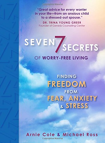 9781424550630: Seven Secrets of Worry-free Living: Finding Freedom from Fear, Anxiety & Stress