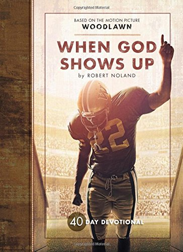 9781424550883: When God Shows Up: 40 Day Woodlawn Movie Devotional