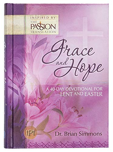 9781424551910: Grace and Hope: A 40-Day Devotional for Lent and Easter (The Passion Translation)
