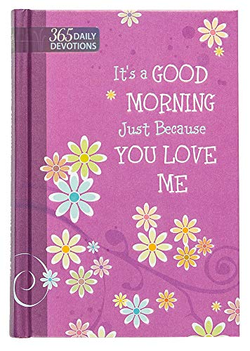 9781424551972: It's a Good Morning Just Because You Love Me: One-Year Devotional