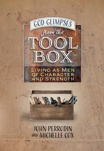 God Glimpses from the Toolbox: Living as Men of Character and Strength: Michelle Cox
