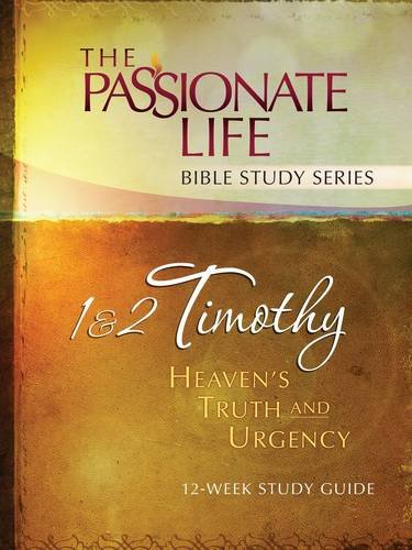 9781424553358: 1 & 2 Timothy: Heaven's Truth and Urgency 12-Week Study Guide: The Passionate Life Bible Study Series