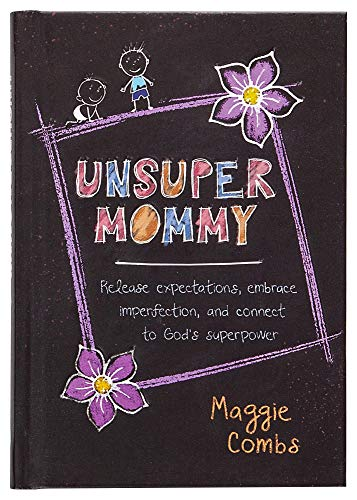 Unsupermommy: Embracing Imperfection and Connecting to God s Superpower