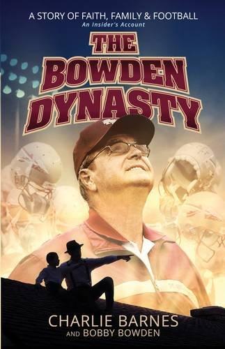 9781424554355: The Bowden Dynasty: A Story of Faith, Family & Football An Insider's Account