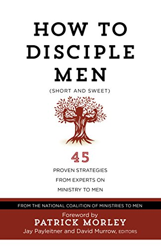 How to Disciple Men: Short and Sweet: Jay Payleitner (editor),