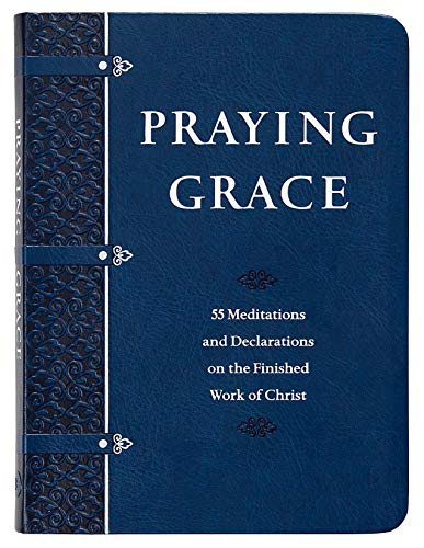 9781424561186: Praying Grace: 55 Meditations & Declarations on the Finished Work of Christ (Faux Leather) A 55-Day Journey to Transform Your Prayer Life: 55 ... ... Declarations on the Finished Work of Christ
