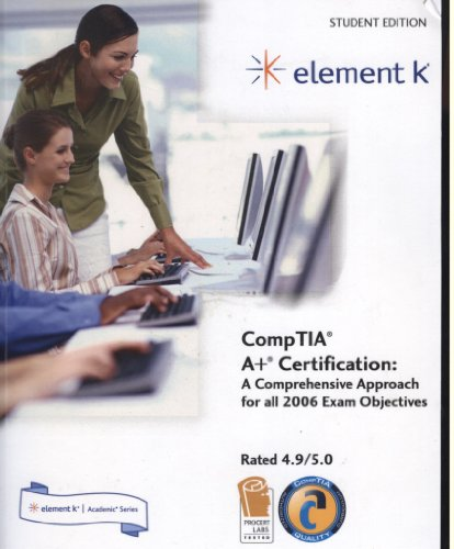 9781424604722: CompTIA A+ Certification : a Comprehensive Approach for all 2006 exam Objectives - ELEMENT K STUDENT EDTION BOOK ONLY