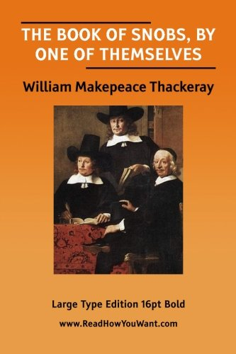 The Book of Snobs By One of Themselves: Thackery William Makepeace