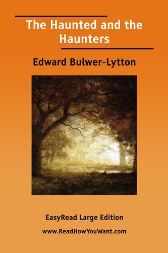 The Haunted and the Haunters: Edward Bulwer-Lytton