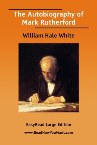 The Autobiography of Mark Rutherford: William Hale White