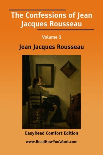 9781425037840: The Confessions of Jean Jacques Rousseau Volume 3 [EasyRead Comfort Edition]