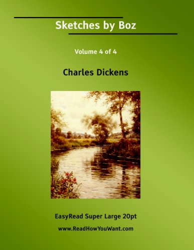 Sketches by Boz Volume 4 of 4: [EasyRead Super Large 20pt Edition] (1425044182) by Dickens, Charles