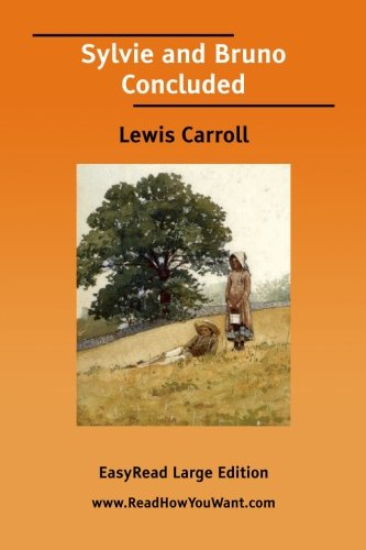 Sylvie and Bruno Concluded [EasyRead Large Edition] (9781425048778) by Carroll, Lewis