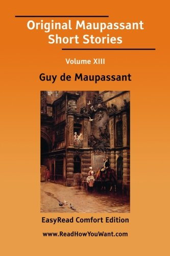 Original Maupassant Short Stories Volume XIII [EasyRead Comfort Edition]: 13 (9781425056193) by Guy de Maupassant