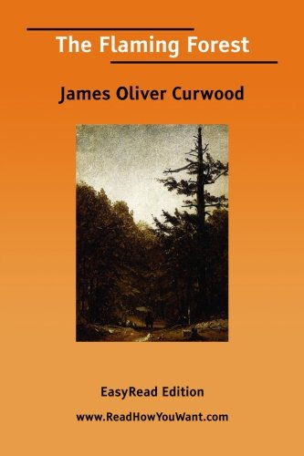 The Flaming Forest [EasyRead Edition]: Curwood, James Oliver
