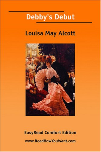 Debby's Debut (EasyRead Comfort Edition) (9781425070588) by Alcott, Louisa May