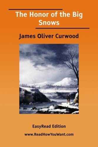 The Honor of the Big Snows (9781425078959) by Curwood, James Oliver