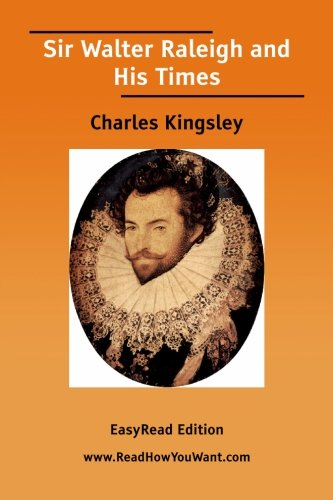 Sir Walter Raleigh and His Times: Charles Kingsley