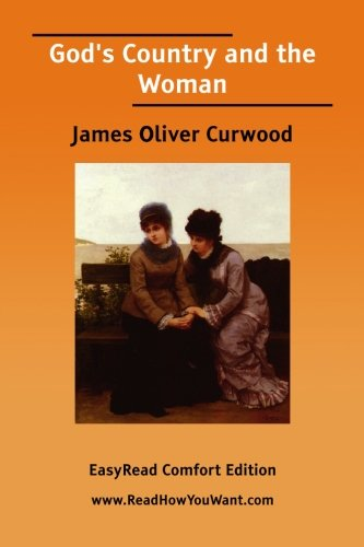 God's Country and the Woman [EasyRead Comfort Edition] (9781425085278) by James Oliver Curwood