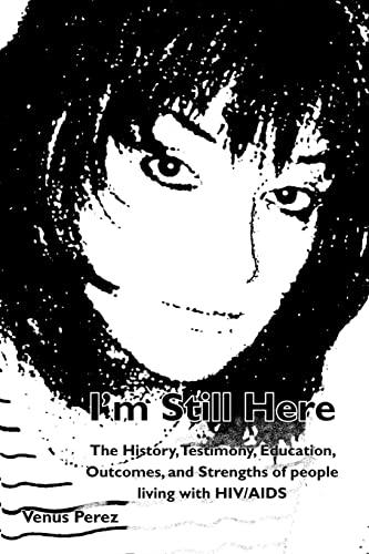 I'm Still Here: The History, Testimony, Education,: Venus Perez