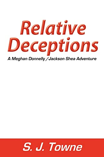 Relative Deceptions: A Meghan Donnelly/Jackson Shea Adventure: Towne, S. J.
