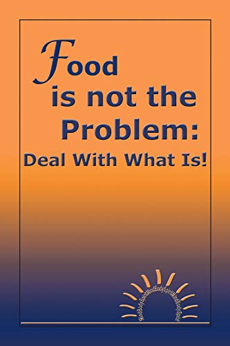 9781425105198: Food is not the Problem: Deal With What Is!