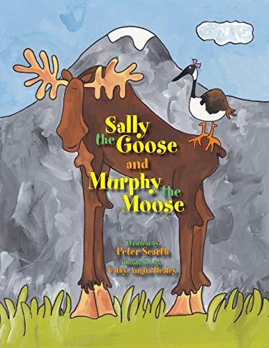 Sally the Goose and Murphy the Moose: Scarth, Peter