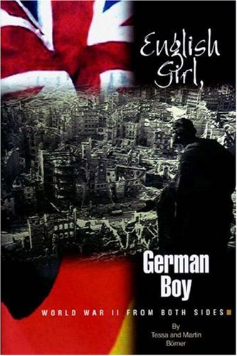 English Girl, German Boy: World War II From Both Sides: B�rner, Tessa; B�rner, Martin