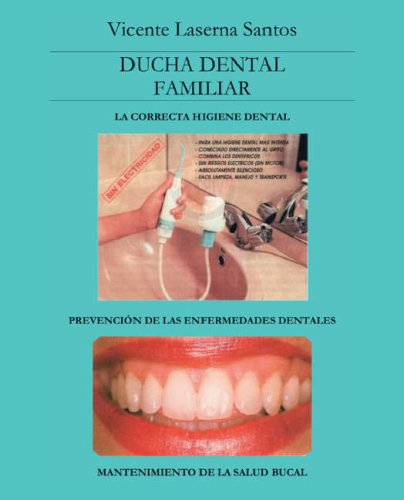 Ducha Dental Familiar: La Correcta Higiene Dental (Spanish Edition): Vicente Laserna Santos