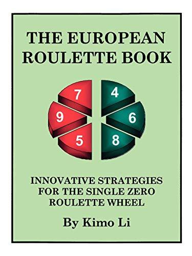 The European Roulette Book: Innovative Strategies for: Kimo Li