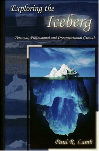 9781425110499: Exploring the Iceberg: Personal, Professional and Organizational Growth