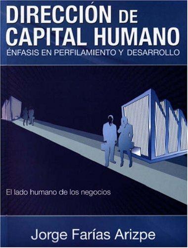 9781425111113: Direccion De Capital Humano: Enfasis En Perfilamiento Y Desarrollo, El Lado Humano De Los Negocios