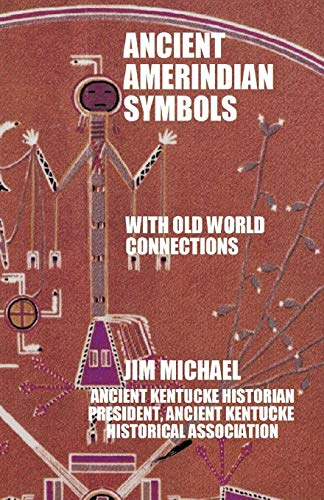 Ancient Amerindian Symbols With Old World Connections: Jim Michael