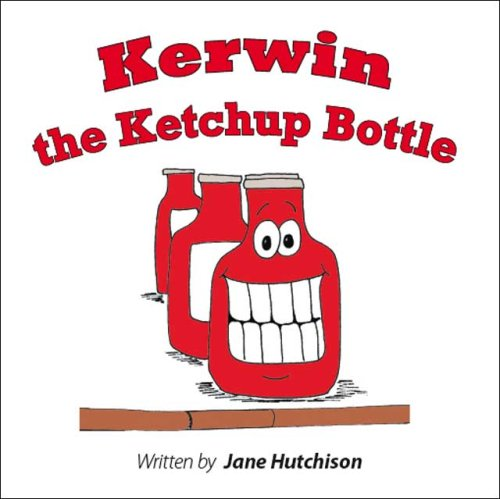 Kerwin the Ketchup Bottle: Hutchison, Jane