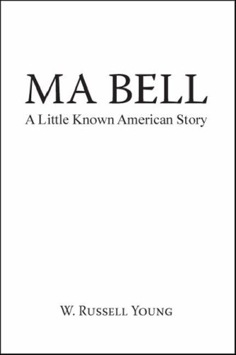 Ma Bell - A Little Known American Story: W. Russell Young