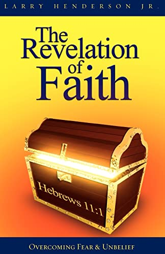 9781425113193: The Revelation of Faith: Overcoming Fear & Unbelief