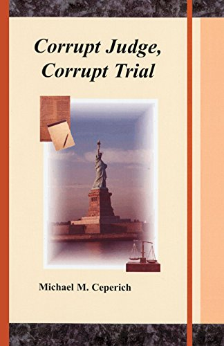 Corrupt Judge, Corrupt Trial: Ceperich, Michael M.