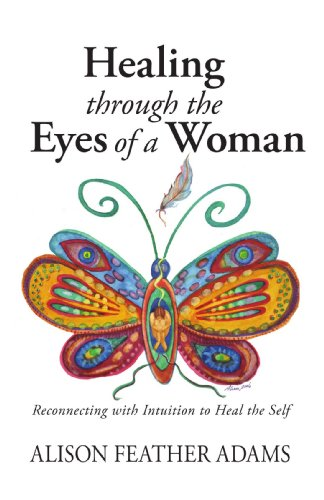 9781425114879: Healing Through the Eyes of a Woman: Reconnecting with Intuition to Heal the Self