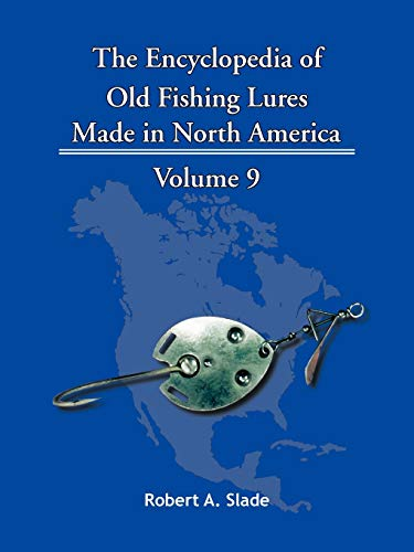 The Encyclopedia of Old Fishing Lures: Made in North America: Robert A. Slade