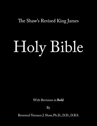 The Shaw s Revised King James Holy: Rev. Terrance J.