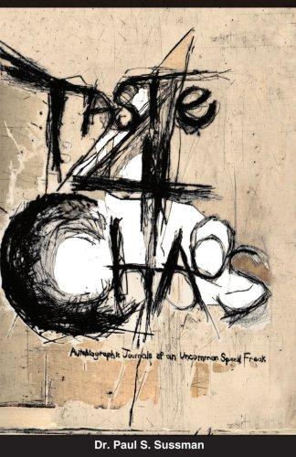 Taste 4 Chaos: Autobiographic Journals of an Uncommon Speed Freak: Sussman, Paul S.